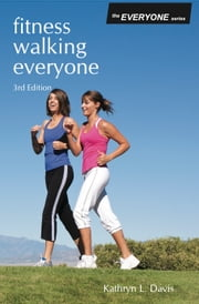 Fitness Walking Everyone ebook by Kathryn L Davis