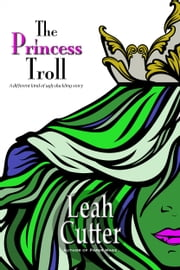 The Princess Troll ebook by Leah Cutter