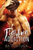 Fighting Addiction ebook by BA Tortuga