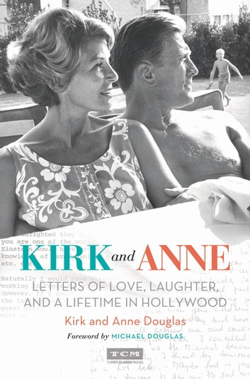Kirk and Anne - Letters of Love, Laughter, and a Lifetime in Hollywood ebook by Kirk Douglas,Anne Douglas