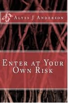 Enter At Your Own Risk ebook by Alyss J. Anderson