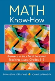 Math Know-How - Answers to Your Most Persistent Teaching Issues, Grades 3-5 ebook by Dr. Thomasenia L. (Lott) Adams,Joanne J. LaFramenta