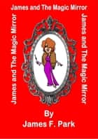 James and The Magic Mirror ebook by James F. Park