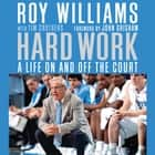 Hard Work - A Life On and Off the Court audiobook by Tim Crothers, Roy Williams