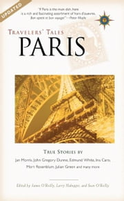Travelers' Tales Paris - True Stories ebook by James O'Reilly,Sean O'Reilly,Larry Habegger
