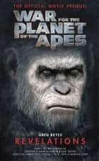 War for the Planet of the Apes: Revelations ebook by Greg Keyes