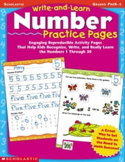 Write-and-Learn Number Practice Pages: Engaging Reproducible Activity Pages That Help Kids Recognize, Write, and Really Learn the Numbers 1 Through 30 ebook by Callan, Rebecca