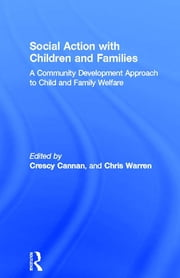 Social Action with Children and Families - A Community Development Approach to Child and Family Welfare ebook by Crescy Cannan,Chris Warren