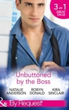 Unbuttoned by the Boss: Unbuttoned by Her Maverick Boss / The Far Side of Paradise / Rub It In (Mills & Boon By Request) ebook by Natalie Anderson, Robyn Donald, Kira Sinclair