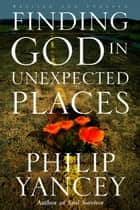 Finding God in Unexpected Places ebook by Philip Yancey