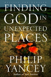 Finding God in Unexpected Places - Revised and Updated ebook by Philip Yancey