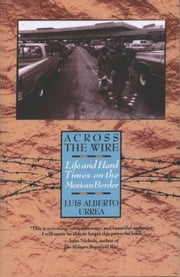 Across the Wire - Life and Hard Times on the Mexican Border ebook by Kobo.Web.Store.Products.Fields.ContributorFieldViewModel