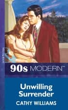 Unwilling Surrender (Mills & Boon Vintage 90s Modern) ebook by Cathy Williams