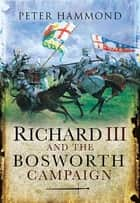 Richard III and the Bosworth Campaign ebook by