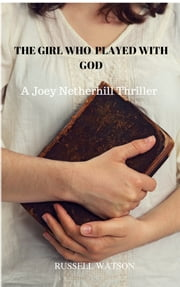 The Girl Who Played With God - A Joey Netherhill Mystery Thriller ebook by Russell Watson