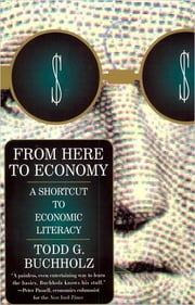 From Here to Economy - A Shortcut to Economic Literacy ebook by Todd G. Buchholz
