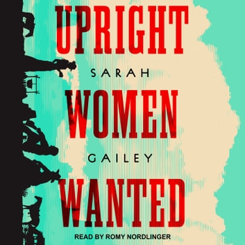 Upright Women Wanted audiobook by Sarah Gailey