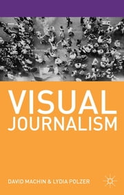 Visual Journalism ebook by David Machin,Lydia Polzer