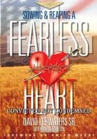 Sowing & Reaping A Fearless Heart ebook by David Lee Waters Sr., with Anita A. Tarlton