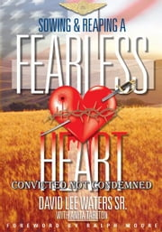 Sowing & Reaping A Fearless Heart - Convicted Not Condemned ebook by David Lee Waters Sr., with Anita A. Tarlton
