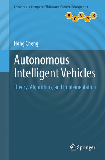 Autonomous Intelligent Vehicles - Theory, Algorithms, and Implementation ebook by Hong Cheng