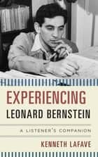 Experiencing Leonard Bernstein ebook by Kenneth LaFave