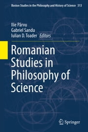 Romanian Studies in Philosophy of Science ebook by Ilie Pȃrvu,Gabriel Sandu,Iulian D. Toader