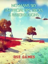 No Mans Sky Unofficial Tips, Tricks & Walkthroughs ebook by Hse Games