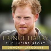Prince Harry: The Inside Story audiobook by Duncan Larcombe
