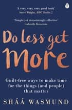 Do Less, Get More - How to Work Smart and Live Life Your Way ebook by Sháá Wasmund