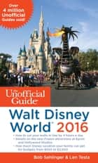 The Unofficial Guide to Walt Disney World 2016 ebook by Bob Sehlinger,Len Testa