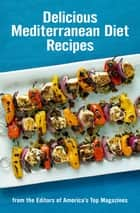 Delicious Mediterranean Diet Recipes - From the Editors of America's Top Magazines ebook by Hearst