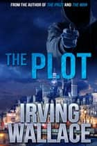 The Plot ebook by Irving Wallace