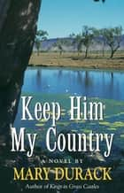Keep Him My Country ebook by Mary Durack