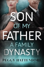 Son of My Father - A Family Dynasty ebook by Peggy Hattendorf
