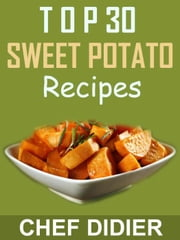 Top 30 Sweet Potato Recipes ebook by Chef Didier