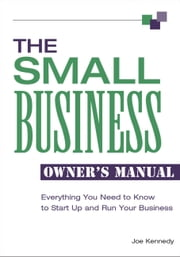 The Small Business Owner's Manual - Everything You Need to Know to Start Up and Run Your Business ebook by Joe Kennedy