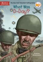 What Was D-Day? ebook by Patricia Brennan Demuth, David Grayson Kenyon, Who HQ