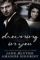 Drowning in You ebook by Jane Blythe, Amanda Siegrist