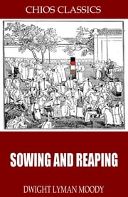 Sowing and Reaping ebook by Dwight Lyman Moody