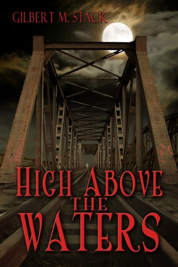 High Above the Waters ebook by Gilbert M. Stack