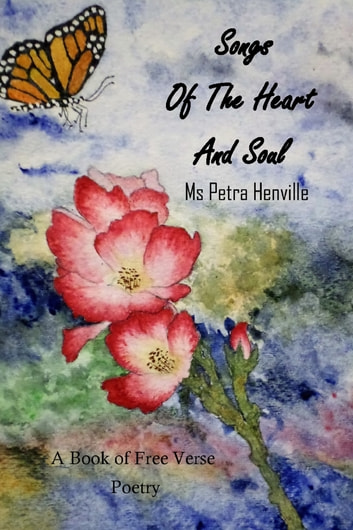Songs of the Heart and Soul a book of Free Verse Poetry ebook by Ms Petra Henville