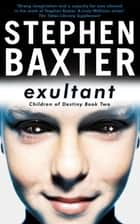 Exultant - Destiny's Children Book 2 ebook by Stephen Baxter