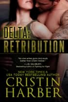 Delta: Retribution - Romantic Suspense ebook by Cristin Harber