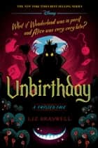 Unbirthday - A Twisted Tale ebook by Liz Braswell