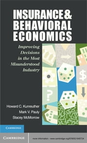 Insurance and Behavioral Economics - Improving Decisions in the Most Misunderstood Industry ebook by Professor Howard C. Kunreuther,Professor Mark V. Pauly,Dr Stacey McMorrow
