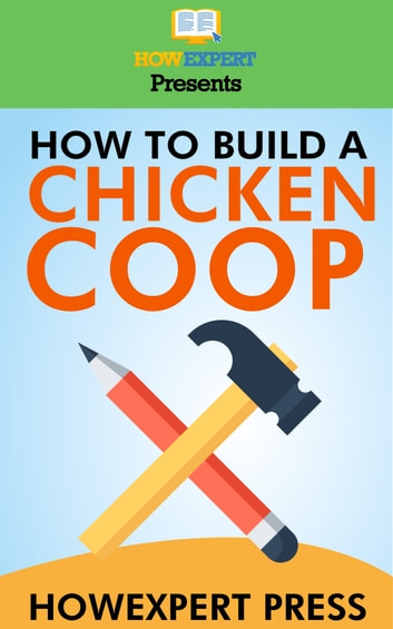 How to Build a Chicken Coop ebook by HowExpert