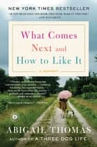 What Comes Next and How to Like It - A Memoir ebook by Abigail Thomas