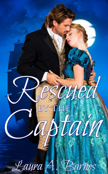 Rescued By the Captain ebook by Laura A. Barnes
