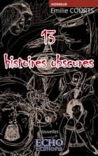 13 Histoires Obscures eBook by Émilie Courts